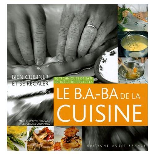 Le B.A.-BA de la Cuisine : 30 techniques de base, 30 idées de recettes