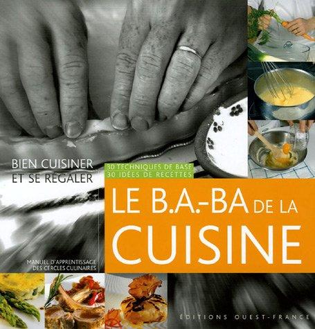 Le B.A.-BA de la Cuisine : 30 techniques de base, 30 idées de recettes par Cidil