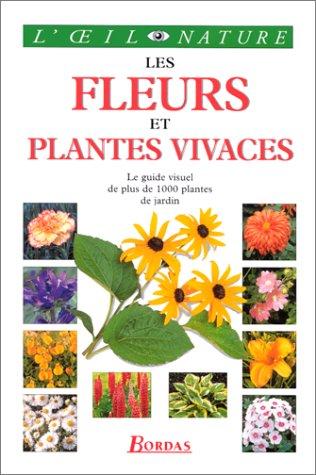 Les Fleurs et Plantes vivaces : le guide visuel de plus de 1 000 plantes de jardins