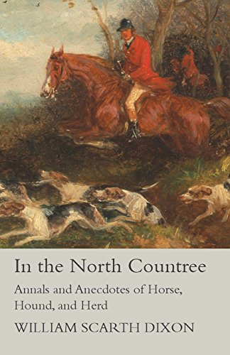 In the North Countree - Annals and Anecdotes of Horse, Hound, and Herd por William Scarth Dixon