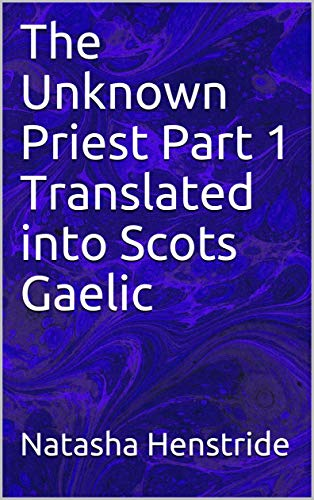 The Unknown Priest Part 1 Translated into Scots Gaelic (Scots_gaelic Edition)