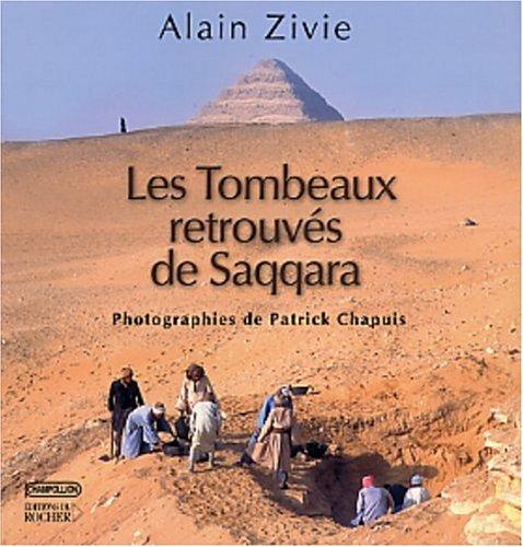 Les Tombeaux retrouvés de Saqqara par Alain Zivie