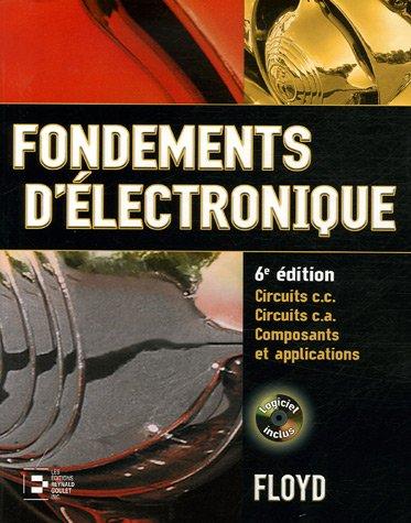 Fondements d'électronique : Circuits c.c. Circuits c.a. Composants et applications (1Cédérom)