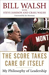 The Score Takes Care of Itself: My Philosophy of Leadership by Bill Walsh (2009-08-20)