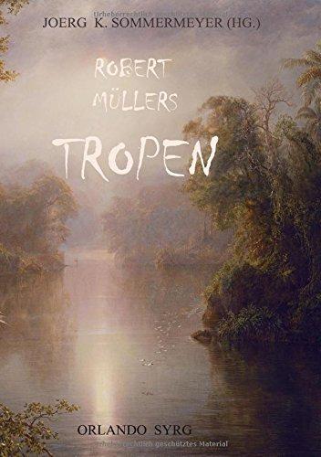 Robert Müllers Tropen: Der Mythos der Reise. Urkunden eines deutschen Ingenieurs (Orlando Syrg Taschenbuch: ORSYTA)