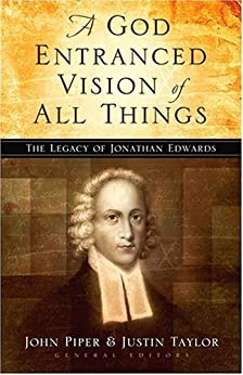 A God Entranced Vision of All Things: The Legacy of Jonathan Edwards by [Piper, John, Taylor, Justin]