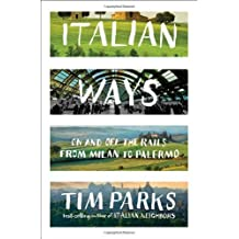 Italian Ways: On And Off The Rails From Milan To Palermo by Tim Parks (June 11,2013)