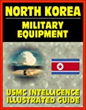 "A superb and timely Department of Defense publication, the Marine Corps Handbook providing an illustrated recognition guide to North Korean weapons. The handbook is described as ""providing essential information on North Korea, intended to provide Mar..."