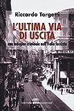 Scarica Libro L ultima via di uscita Una indagine criminale nell Italia fascista (PDF,EPUB,MOBI) Online Italiano Gratis