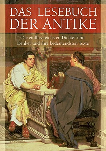Das Lesebuch der Antike (Die einflussreichsten Dichter und Denker und ihre bedeutendsten Texte)