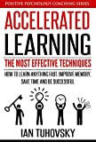 Accelerated Learning: The Most Effective Techniques: How to Learn Fast, Improve Memor...