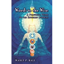 Words to the Wise: A Practical Guide to the Esoteric Sciences by Manly P. Hall (2009-11-06)
