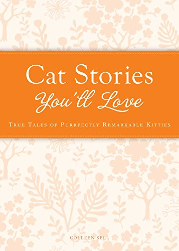 Cat Stories You'll Love: True tales of purrfectly remarkable kitties (Cup of Comfort Stories) (English Edition) -