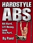 Hard Style Abs: Hit Hard. Lift Heavy....
