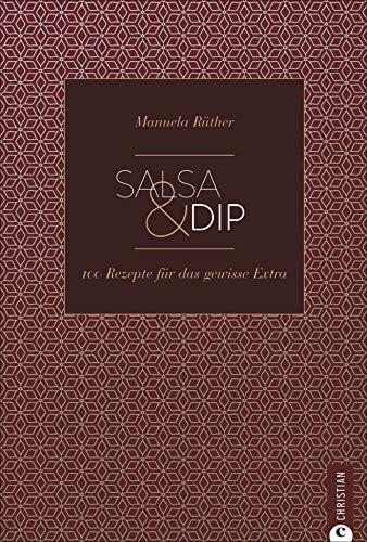 Kochbuch: Salsa & Dip. Die 100 besten Rezepte zum Stippen, Dippen und Probieren. Pesto, Chutneys, Currys, Saucen und Aufstriche für's Grillen und Kochen. (Cook & Style)