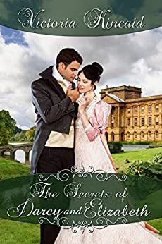 The Secrets of Darcy and Elizabeth: A Pride and Prejudice Variation (English Edition) par [Kincaid, Victoria, Lady, a]