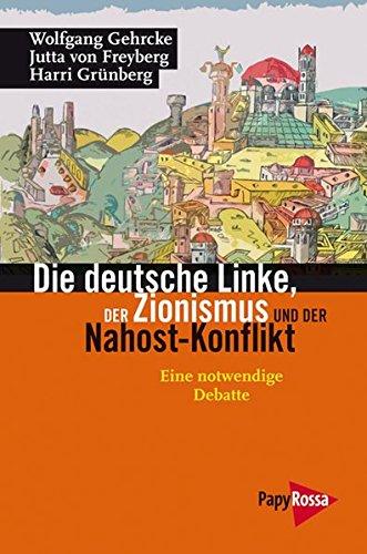 Die deutsche Linke, der Zionismus und der Nahost-Konflikt: Eine notwendige Debatte (Neue Kleine Bibliothek)