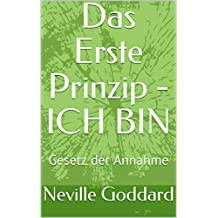 Das Erste Prinzip - ICH BIN: Gesetz der Annahme (German Edition)