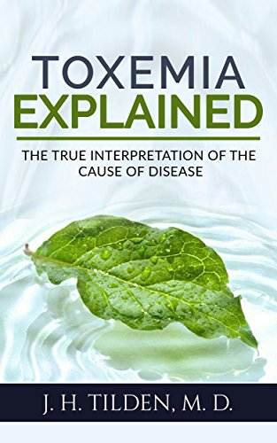 Toxemia Explained: The True Interpretation of the Cause of Disease (Revised Edition) (English Edition)