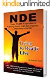 DYING TO REALLY LIVE: Finally an After Life Survivor returns from a Near Death Experience deep in the Afterlife. (After Life NDE Book 1)