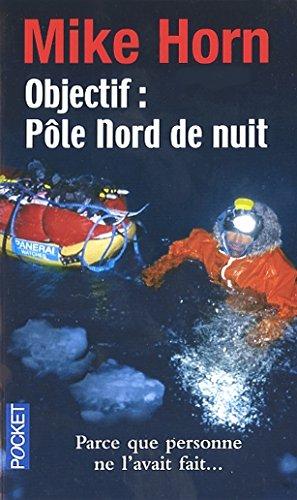 Objectif : Pôle Nord de nuit par Mike HORN