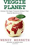 Veggie Planet: Uncover the Vegan Treasures Hiding in Your Favorite World Cuisines