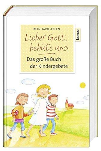 Lieber Gott, behüte uns: Das große Buch der Kindergebete