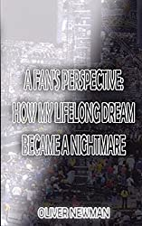A Fan's Perspective: How My Lifelong Dream Turned Into A Nightmare