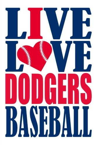 Live Love Dodgers Baseball Journal: A lined notebook for the Los Angeles Dodgers fan, 6x9 inches, 200 pages. Live Love Baseball in blue and I Heart Dodgers in red. (Sports Fan Journals) por WriteDrawDesign