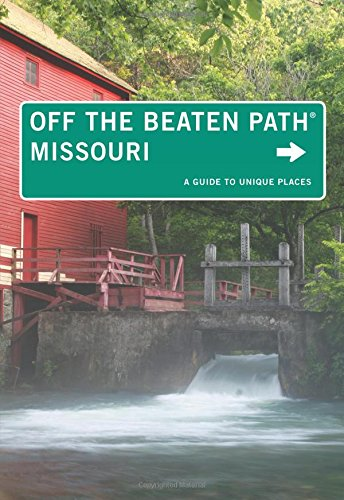 Missouri Off the Beaten Path®: A Guide To Unique Places, Tenth Edition