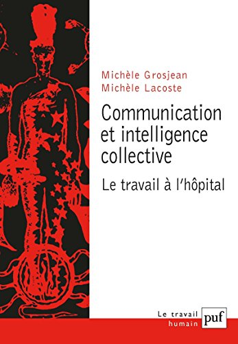 Communication et intelligence collective: Le travail à l'hôpital (Travail humain (le))