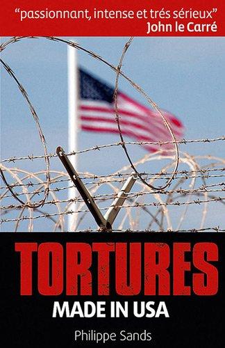 Torture made in USA : méthodes et techniques secrètes par Philippe Sands