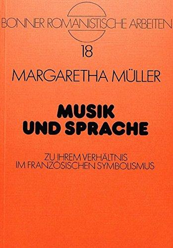 Musik Und Sprache: Zu Ihrem Verhaeltnis Im Franzoesischen Symbolismus (Bonner Romanistische Arbeiten) por Margaretha Mueller
