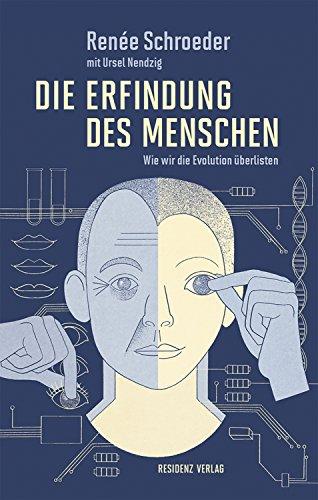 Die Erfindung des Menschen: Wie wir die Evolution überlisten