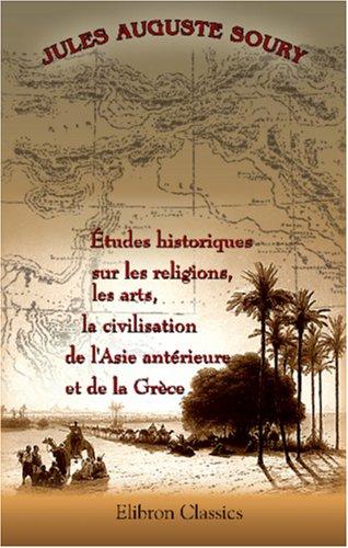 Études historiques sur les religions, les arts, la civilisation de l\'Asie antérieure et de la Grèce par Jules Auguste Soury