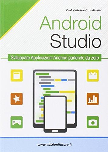 Android studio. Sviluppare vere applicazione Android partendo da zero