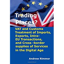 Trading Places?: Vat and Customs Treatment of Imports, Exports, Intra-eu Transactions, and Cross-border Supplies of Services in the Digital Age
