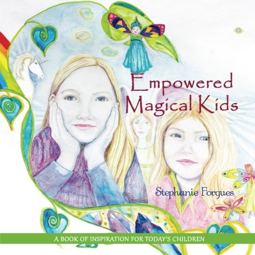 Empowered Magical Kids: A Book of Inspiration for Today's Children