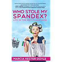 Who Stole My Spandex?: Life in the Hot Flash Lane (English Edition)