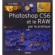 Photoshop CS6 et le RAW par la pratique. (Avec Dvd-rom)
