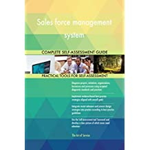 Sales force management system All-Inclusive Self-Assessment - More than 630 Success Criteria, Instant Visual Insights, Comprehensive Spreadsheet Dashboard, Auto-Prioritized for Quick Results