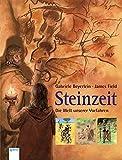 Steinzeit: Die Welt unserer Vorfahren - Gabriele Beyerlein