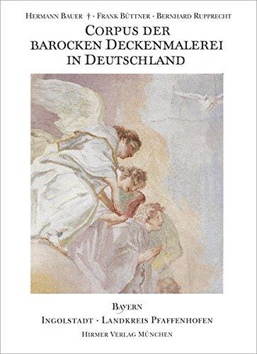 Corpus der barocken Deckenmalerei in Deutschland, Bayern: Band 14 - Ingolstadt · Landkreis Pfaffenhofen