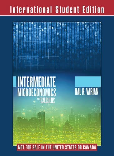 Intermediate Microeconomics with Calculus: A Modern Approach by Hal R Varian (2014-05-13)