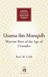 Usama ibn Munqidh: Warrior Poet Of The Age Of Crusades (Makers of the Muslim World)