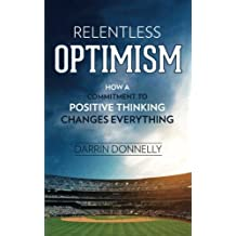 Relentless Optimism: How a Commitment to Positive Thinking Changes Everything (Sports for the Soul)