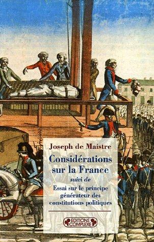 Considérations sur la France : Suivi de Essai sur le principe générateur des constitutions politiques par Joseph de Maistre