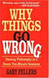 Image of Why Things Go Wrong: Deming Philosophy in a Dozen Ten-Minute Sessions
