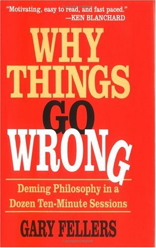 Why Things Go Wrong: Deming Philosophy in a Dozen Ten-Minute Sessions