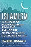 Islamism – A History of Political Islam from the Fall of the Ottoman Empire to the Rise of ISIS